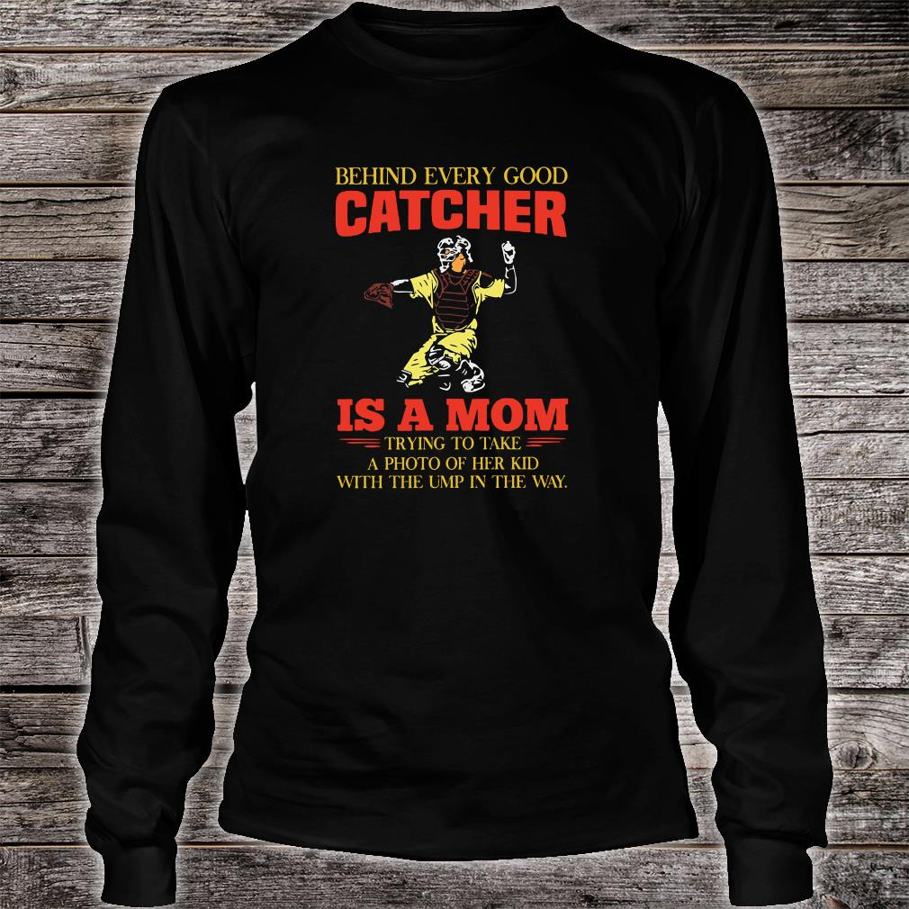Behind every good catcher is a mom trying to take a photo of her kid with the ump in the way shirt long sleeved