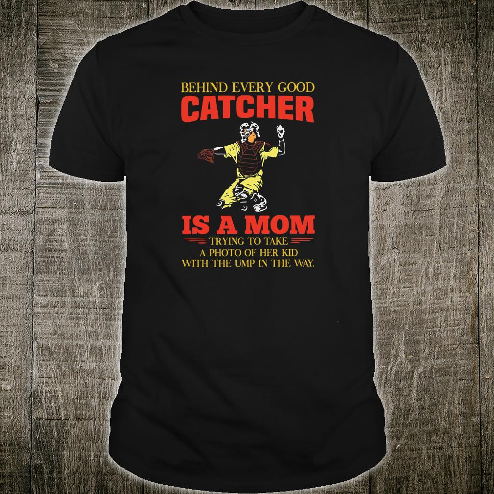 Behind every good catcher is a mom trying to take a photo of her kid with the ump in the way shirt