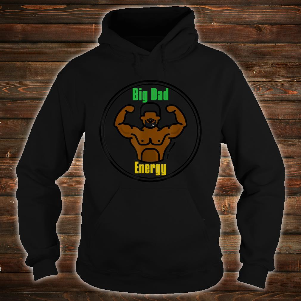 Big Dad Energy Shirt hoodie