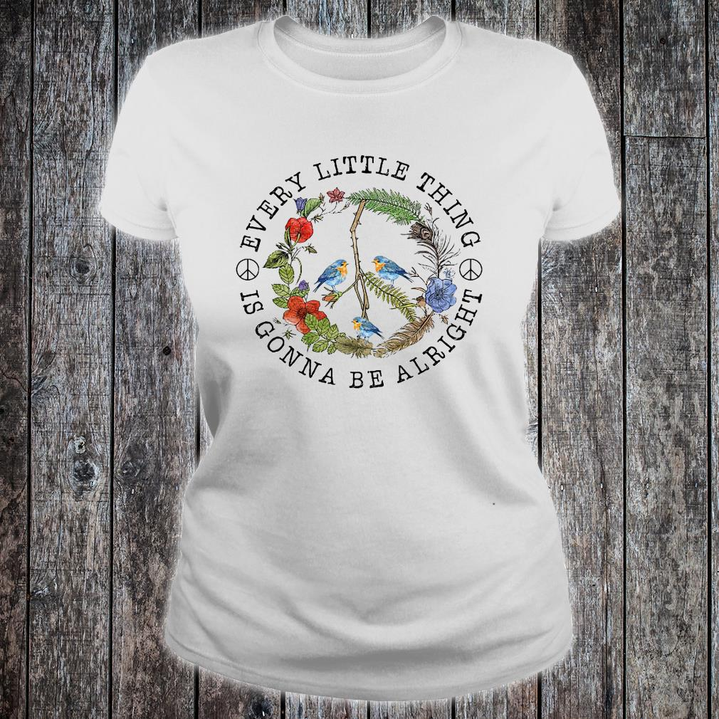 Bird every little thing is gonna be alright shirt ladies tee