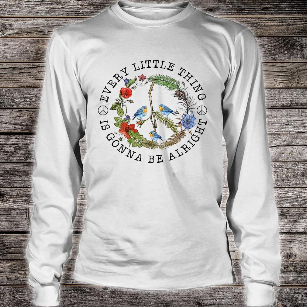 Bird every little thing is gonna be alright shirt Long sleeved