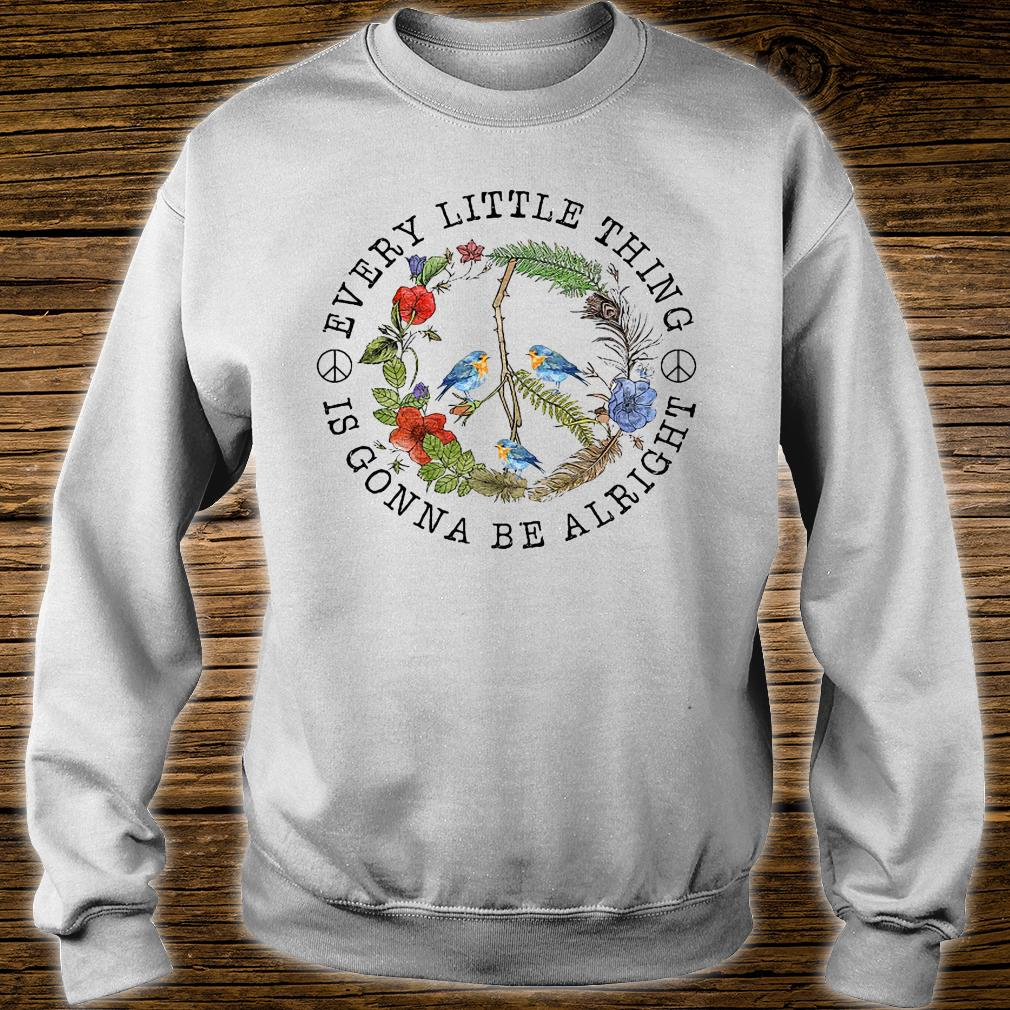 Bird every little thing is gonna be alright shirt sweater