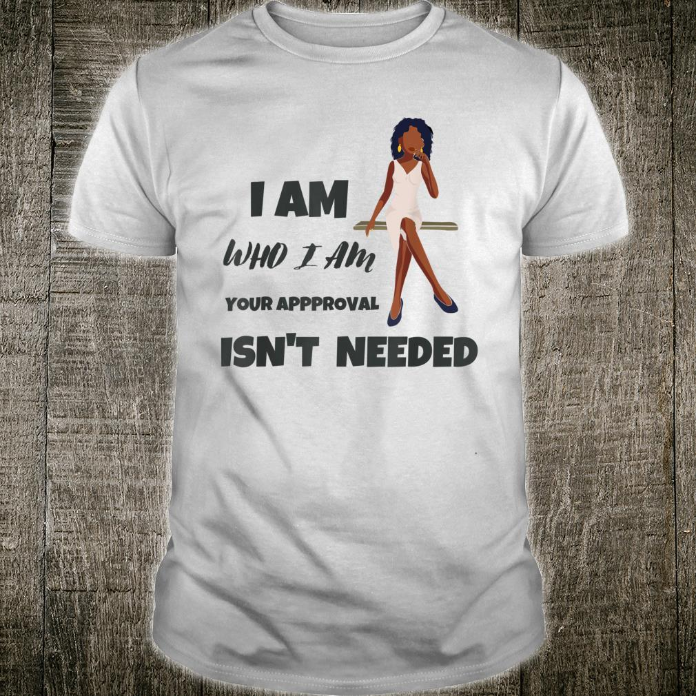 Black Queen Lady I Am Who I Am Your Approvsl isn't Needed Shirt