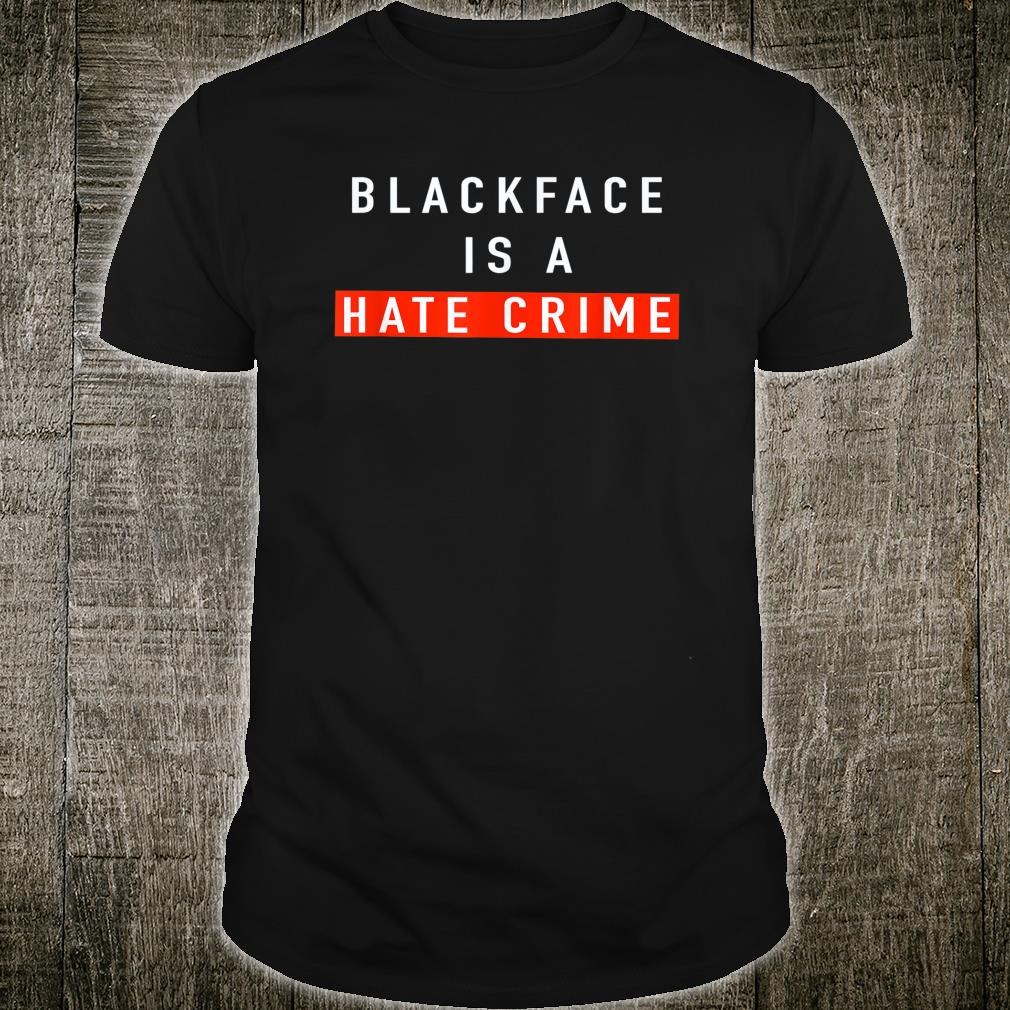 BlackFace is A Hate crime Shirt