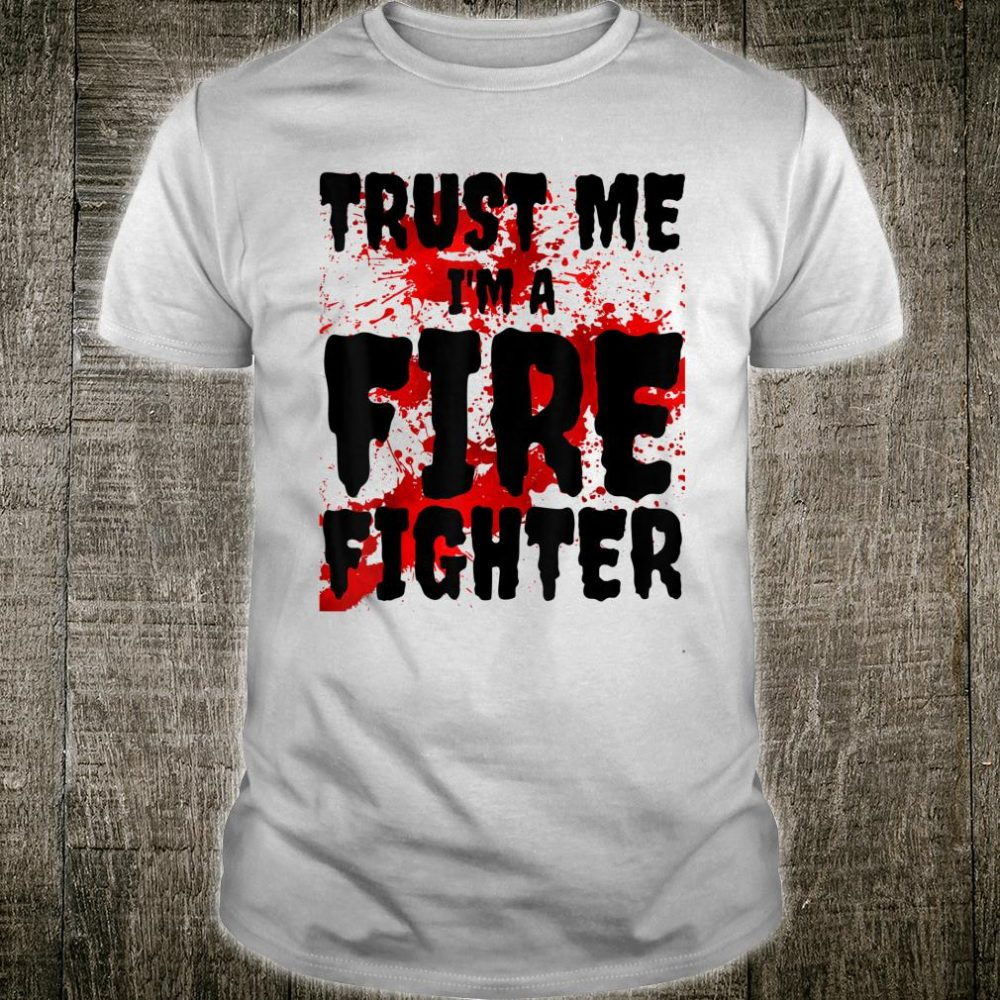 Bloody Trust Me I'M A Fire Fighter Scary Halloween Shirt