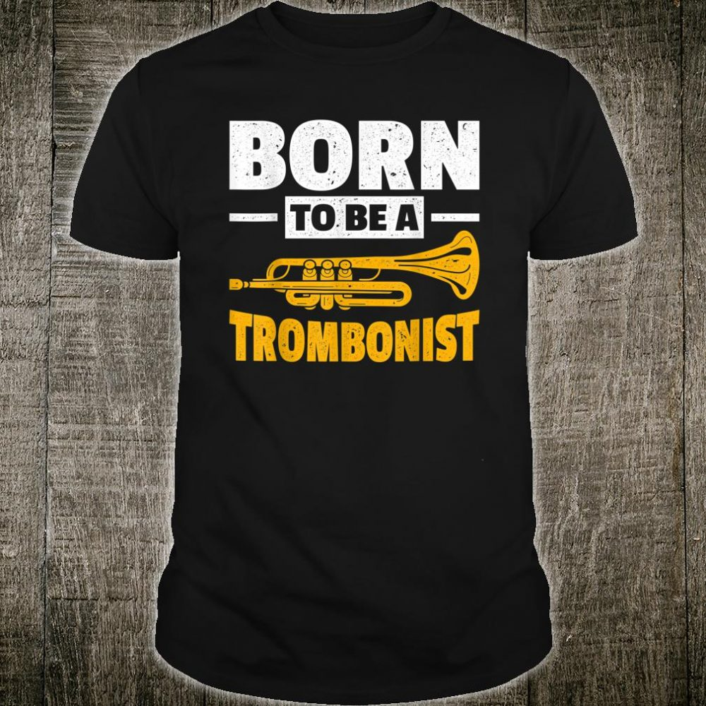 Born To Be A Trombonist Trombone Shirt