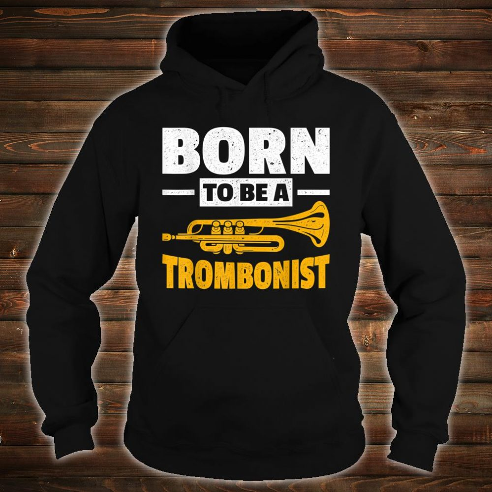 Born To Be A Trombonist Trombone Shirt hoodie