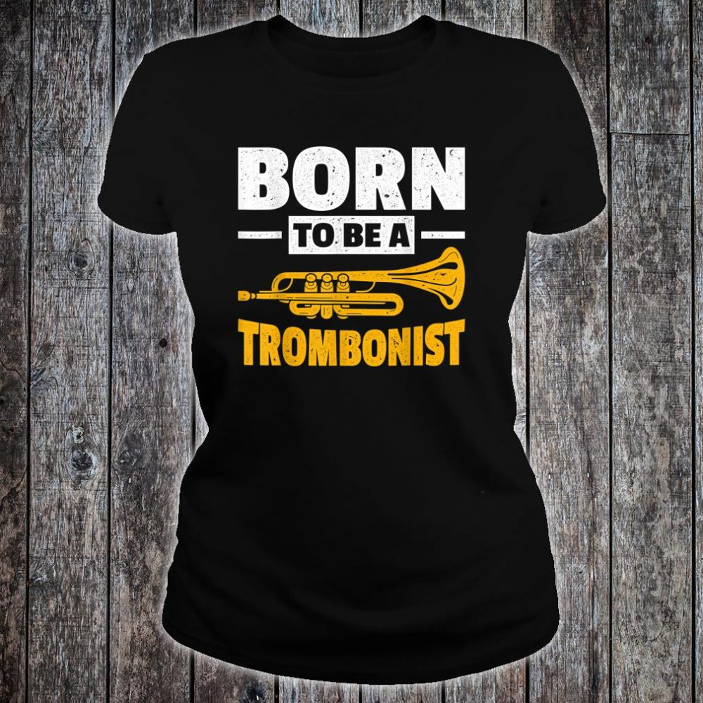 Born To Be A Trombonist Trombone Shirt ladies tee