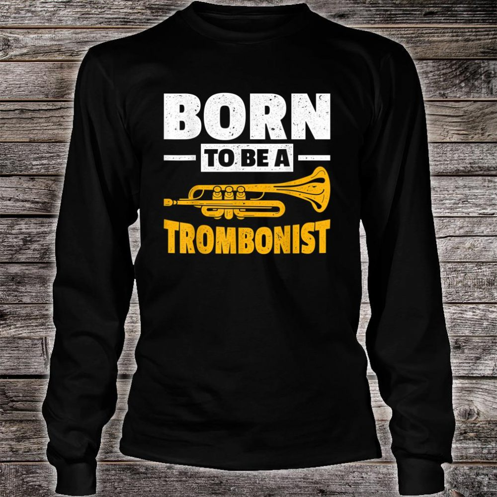 Born To Be A Trombonist Trombone Shirt long sleeved