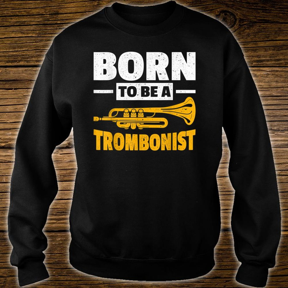 Born To Be A Trombonist Trombone Shirt sweater