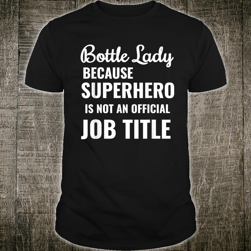 Bottle Lady Because Superhero Is Not An Official Job Title Shirt