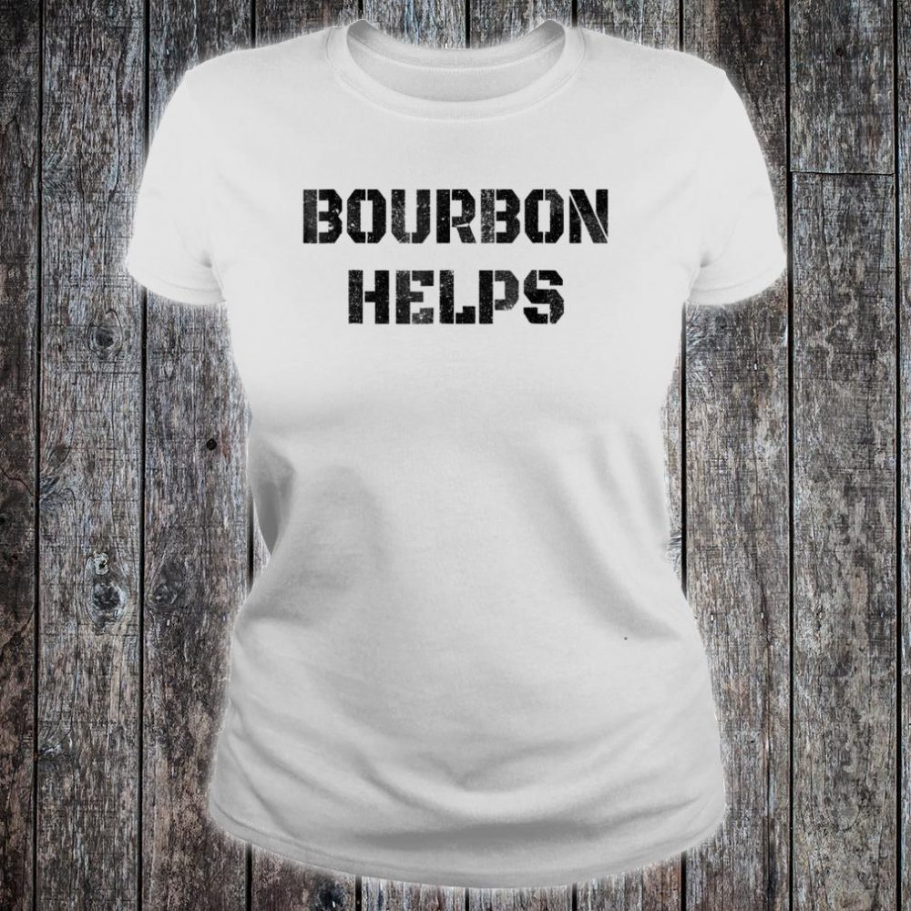 Bourbon Helps Shirt ladies tee