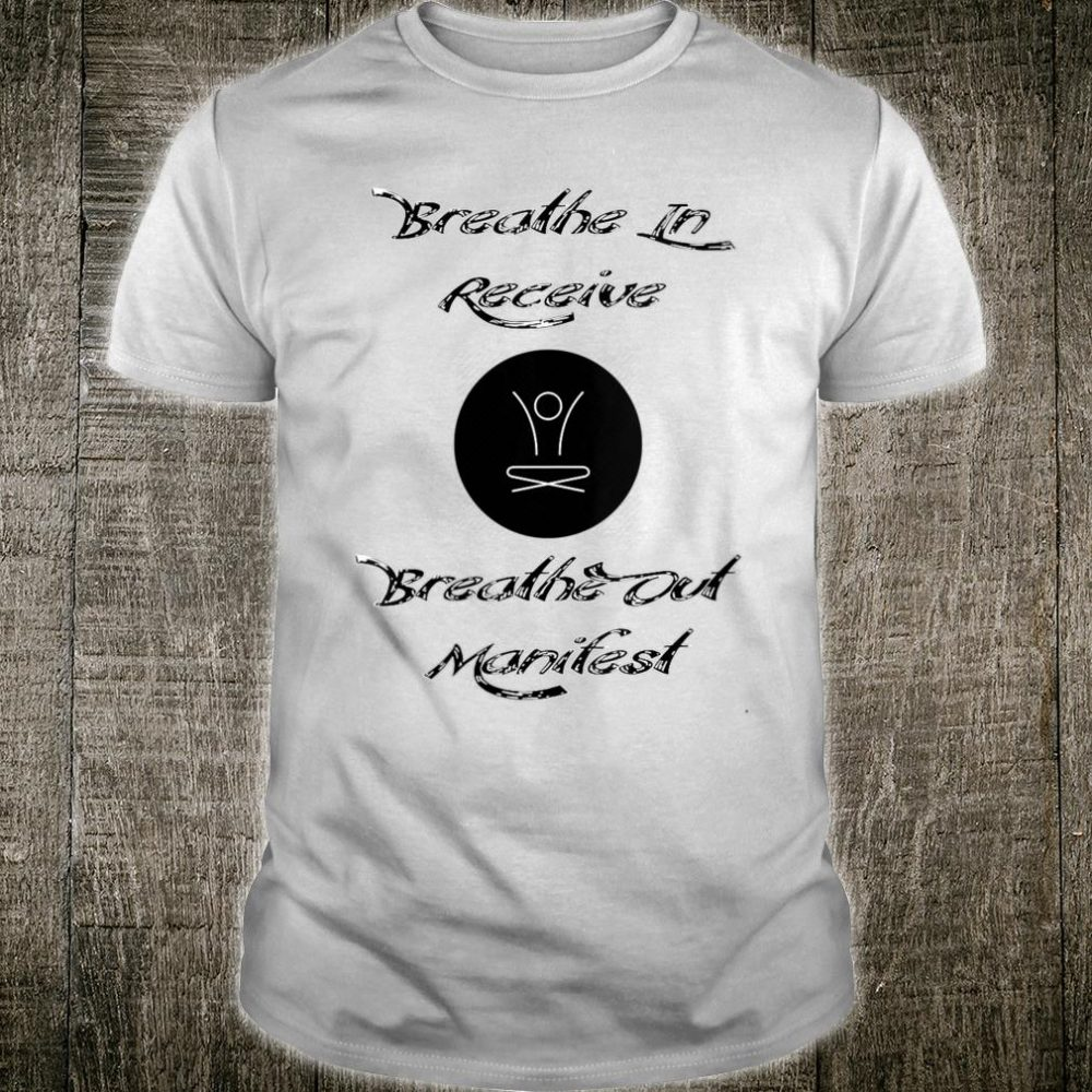 Breathe In Receive Breathe Out Manifest Shirt