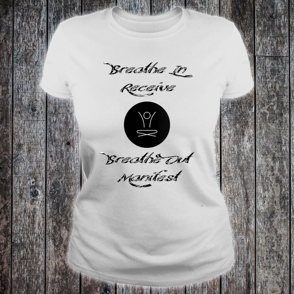 Breathe In Receive Breathe Out Manifest Shirt ladies tee