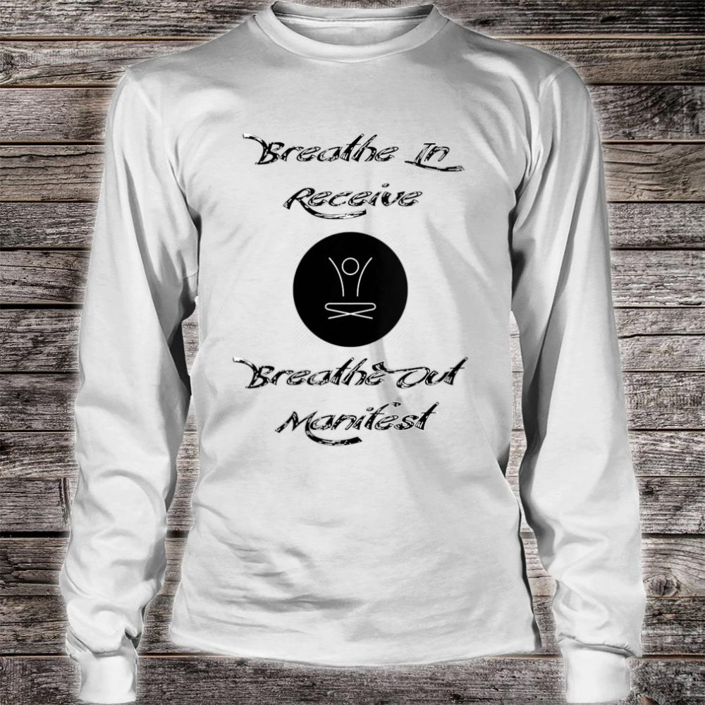 Breathe In Receive Breathe Out Manifest Shirt long sleeved