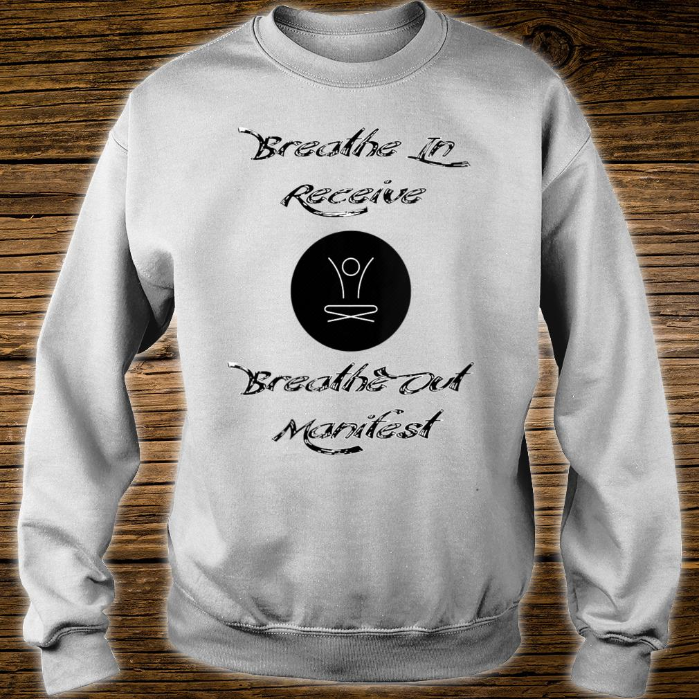 Breathe In Receive Breathe Out Manifest Shirt sweater