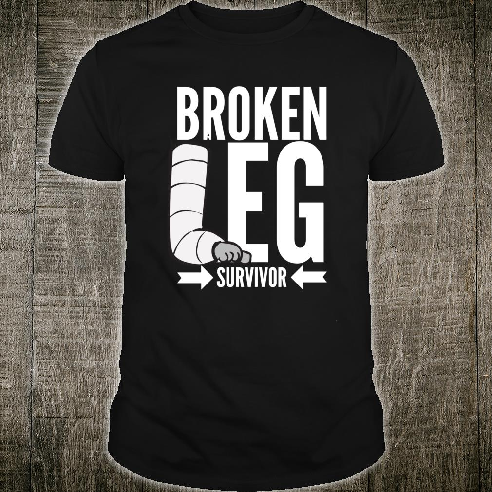 Broken Leg Post Surgery Gag Shirt