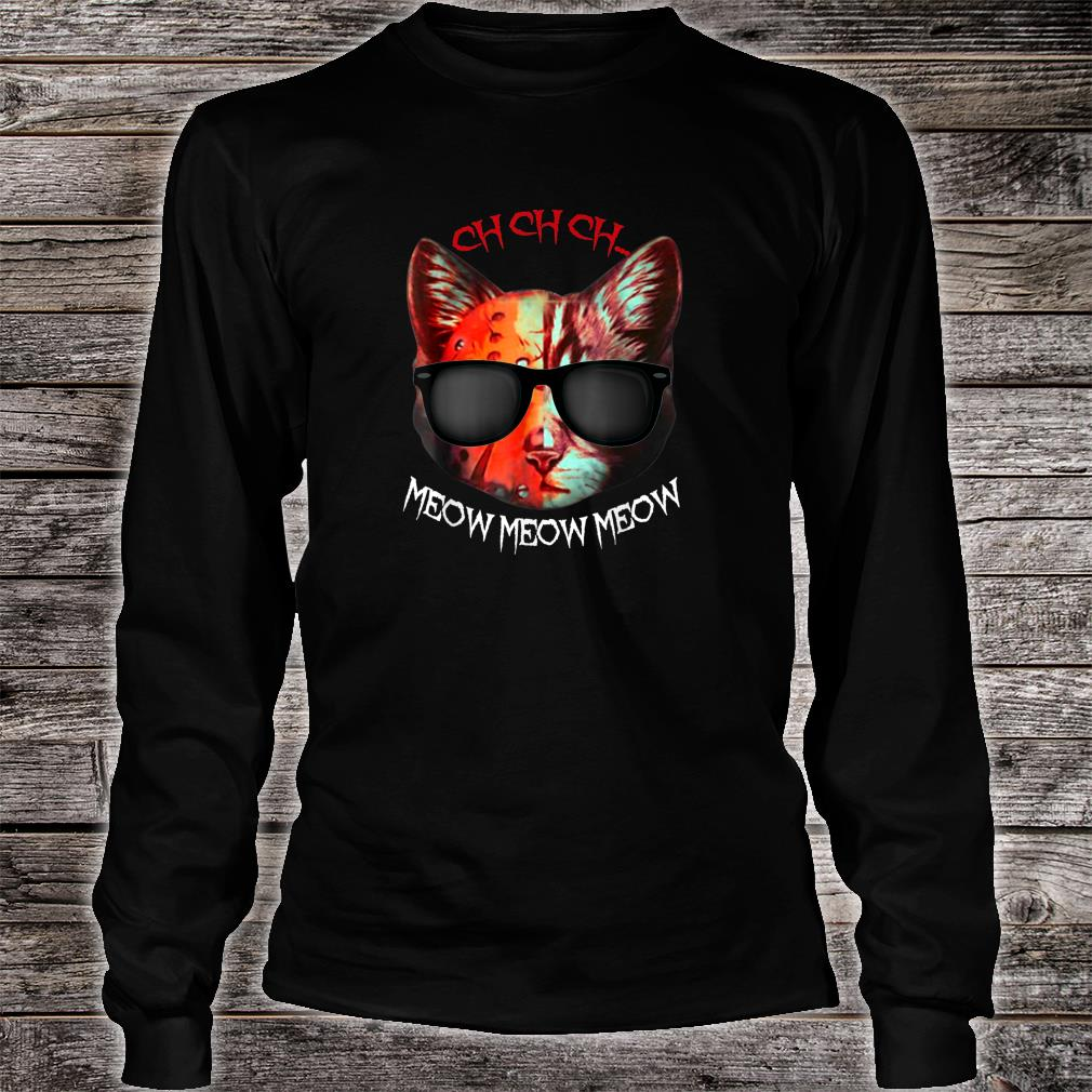 Ch Ch Ch Meow Meow Scary Halloween Shirt Long sleeved