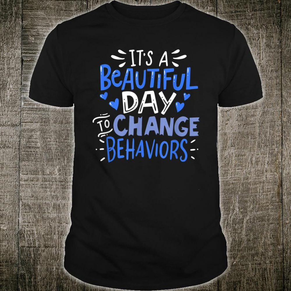Change Behaviors aba bcba BEHAVIOR ANALYST Shirt