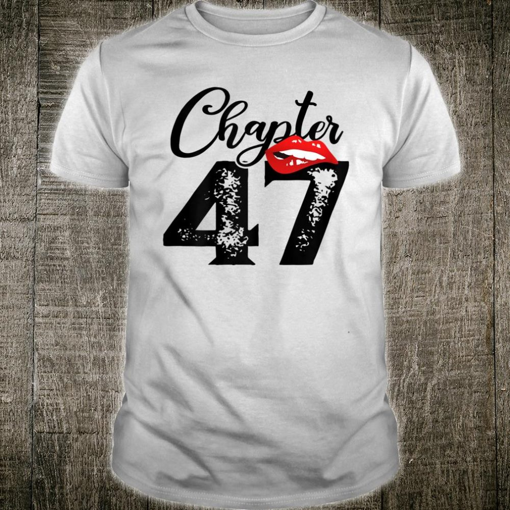 Chapter 47 Years 47th Happy Birthday Lips 47 Years Old Shirt