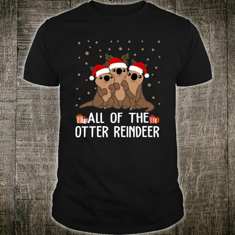 Christmas Otters All of the Otter Reindeer Shirt