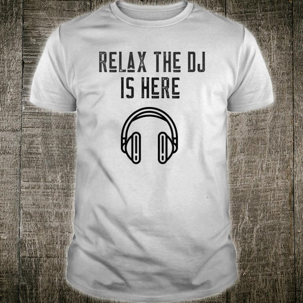 Disc Jockey Relax The DJ Is Here Shirt