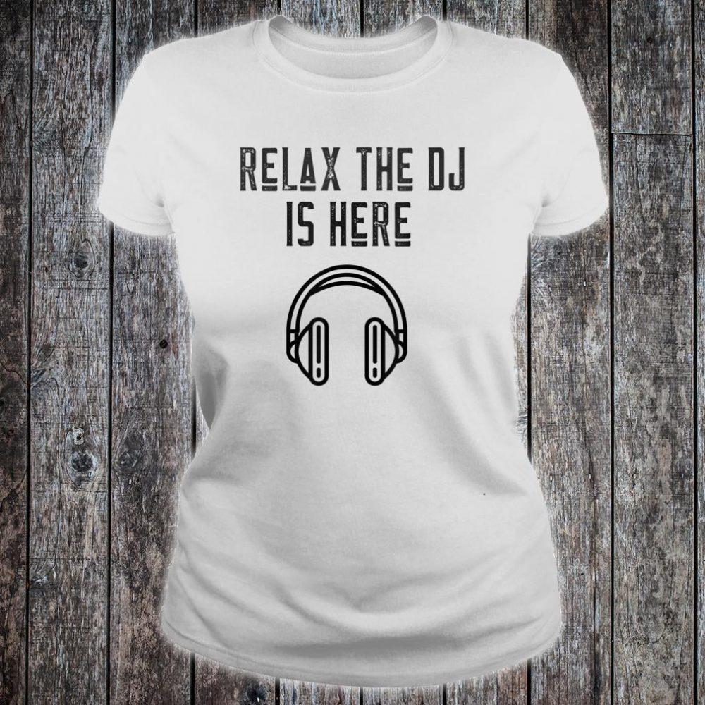 Disc Jockey Relax The DJ Is Here Shirt ladies tee