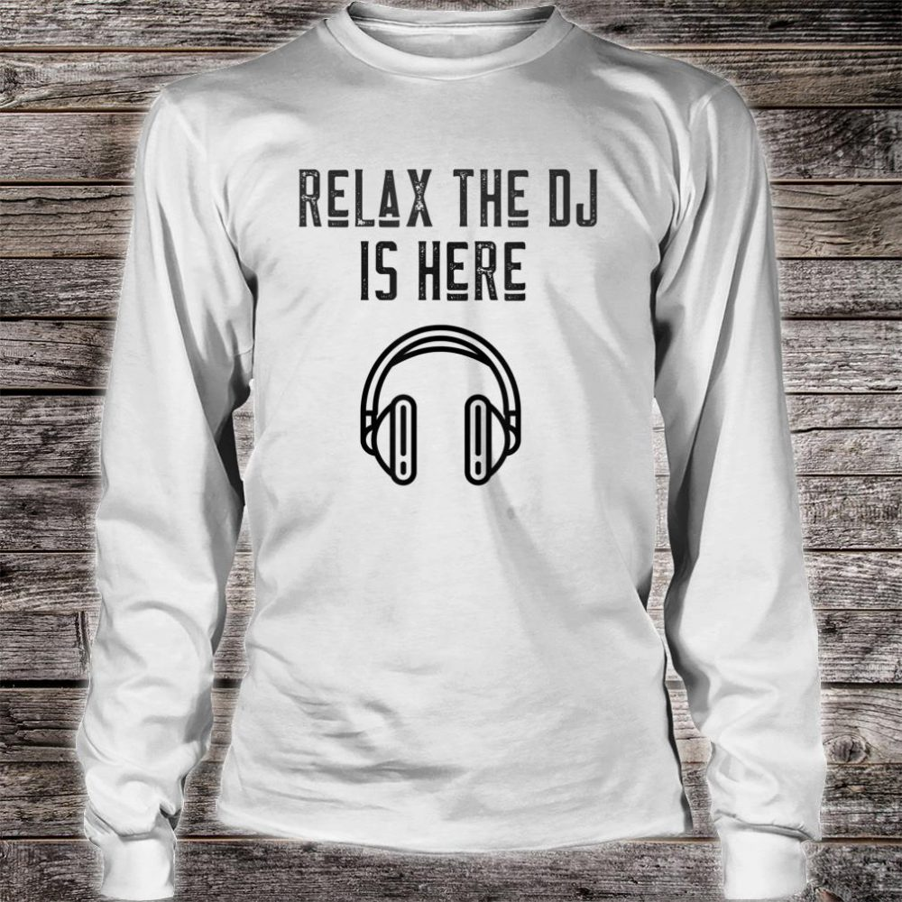 Disc Jockey Relax The DJ Is Here Shirt long sleeved