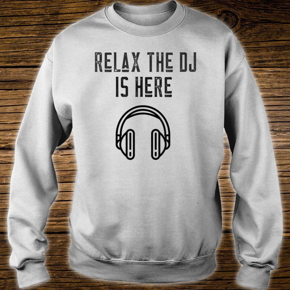 Disc Jockey Relax The DJ Is Here Shirt sweater