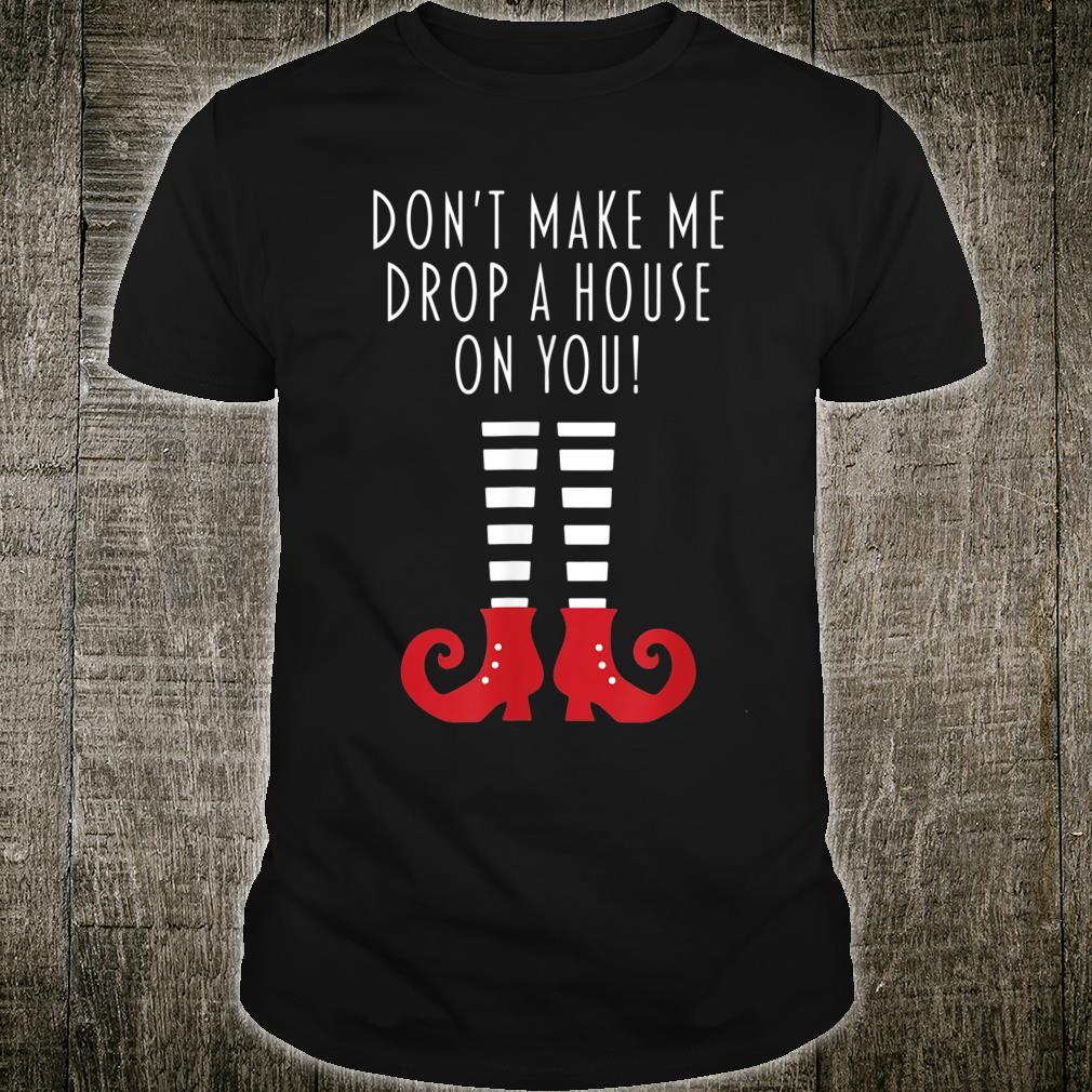 Don't Make Me Drop A House On You Witch Halloween Shirt