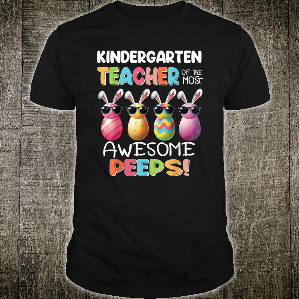 Easter Kindergarten Teacher Of The Most Awesome Peeps Shirt