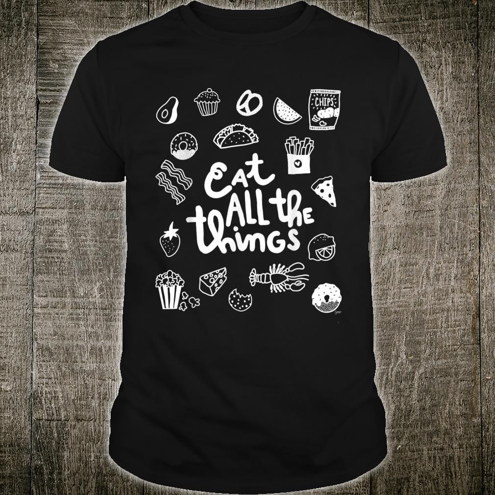 Eat All The Things Shirt