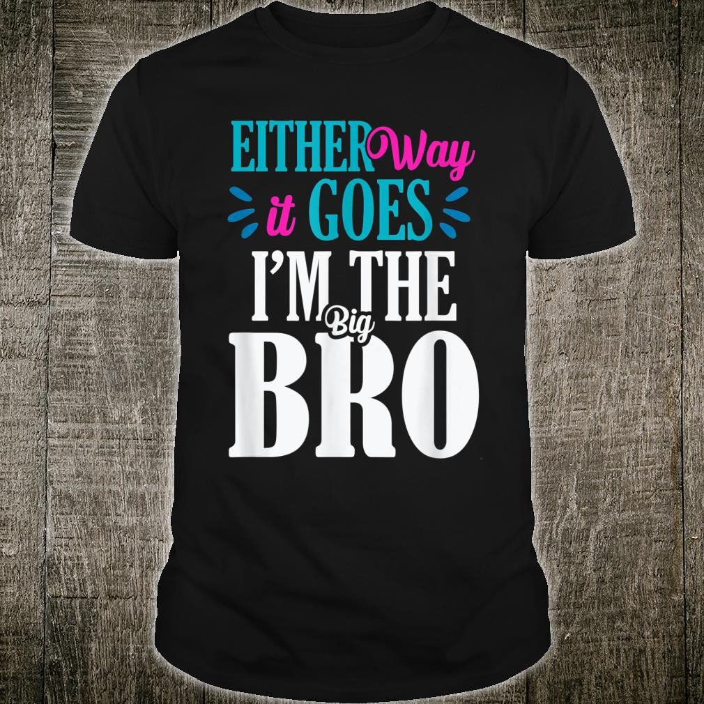 Either Way It Does I'm The Big Bro Gender Reveal Shirt