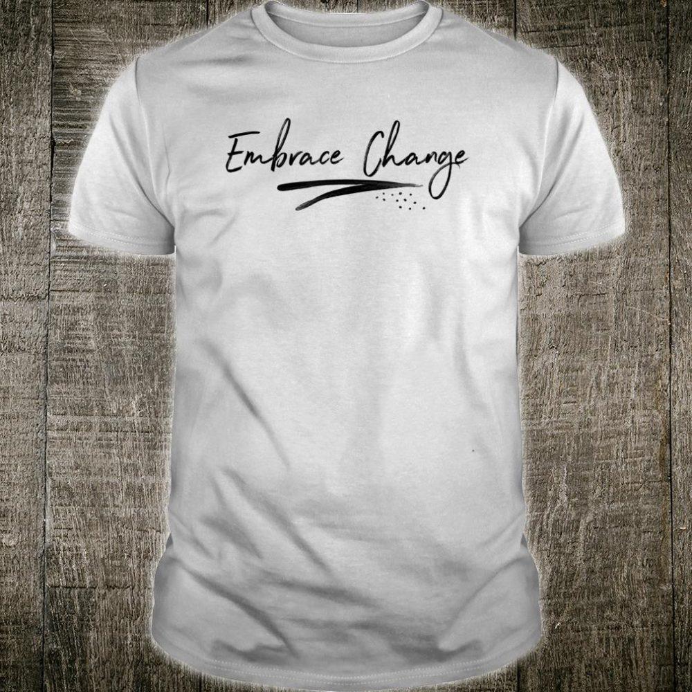 Embrace Change Shirt