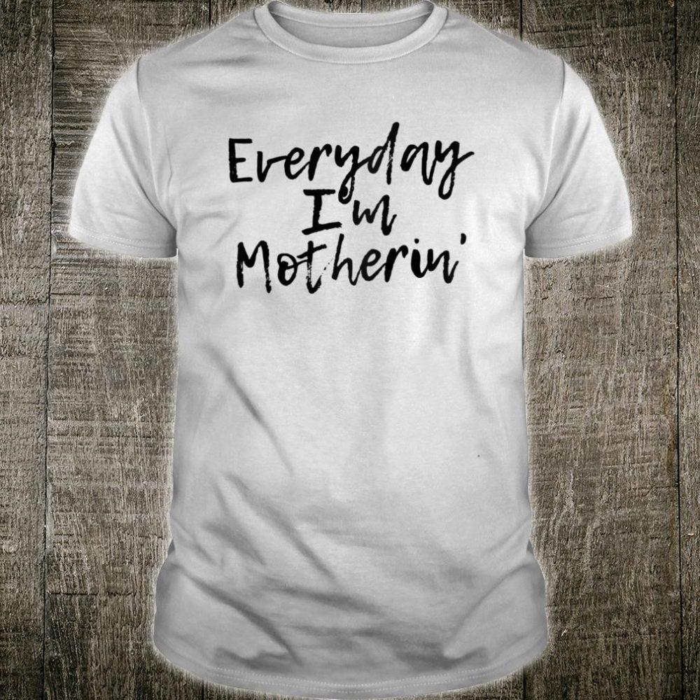 Everyday I'm Motherin Shirt