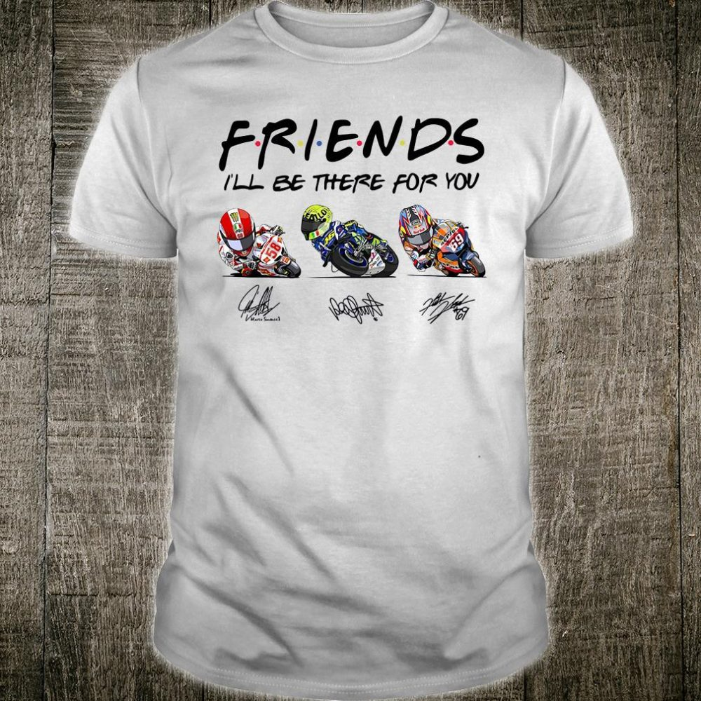 Friend i'll be there for you signatures shirt
