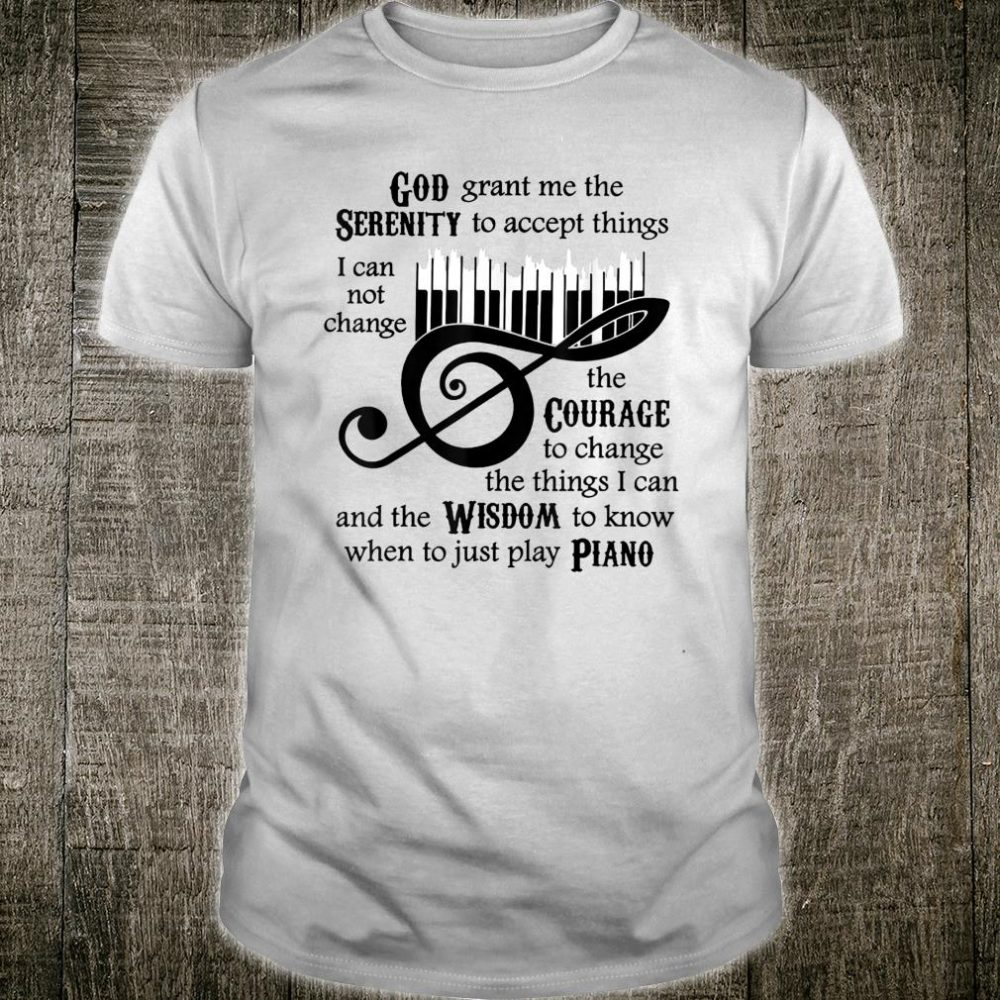 God Serenity Grant Me The To Ccept Things Piano Shirt