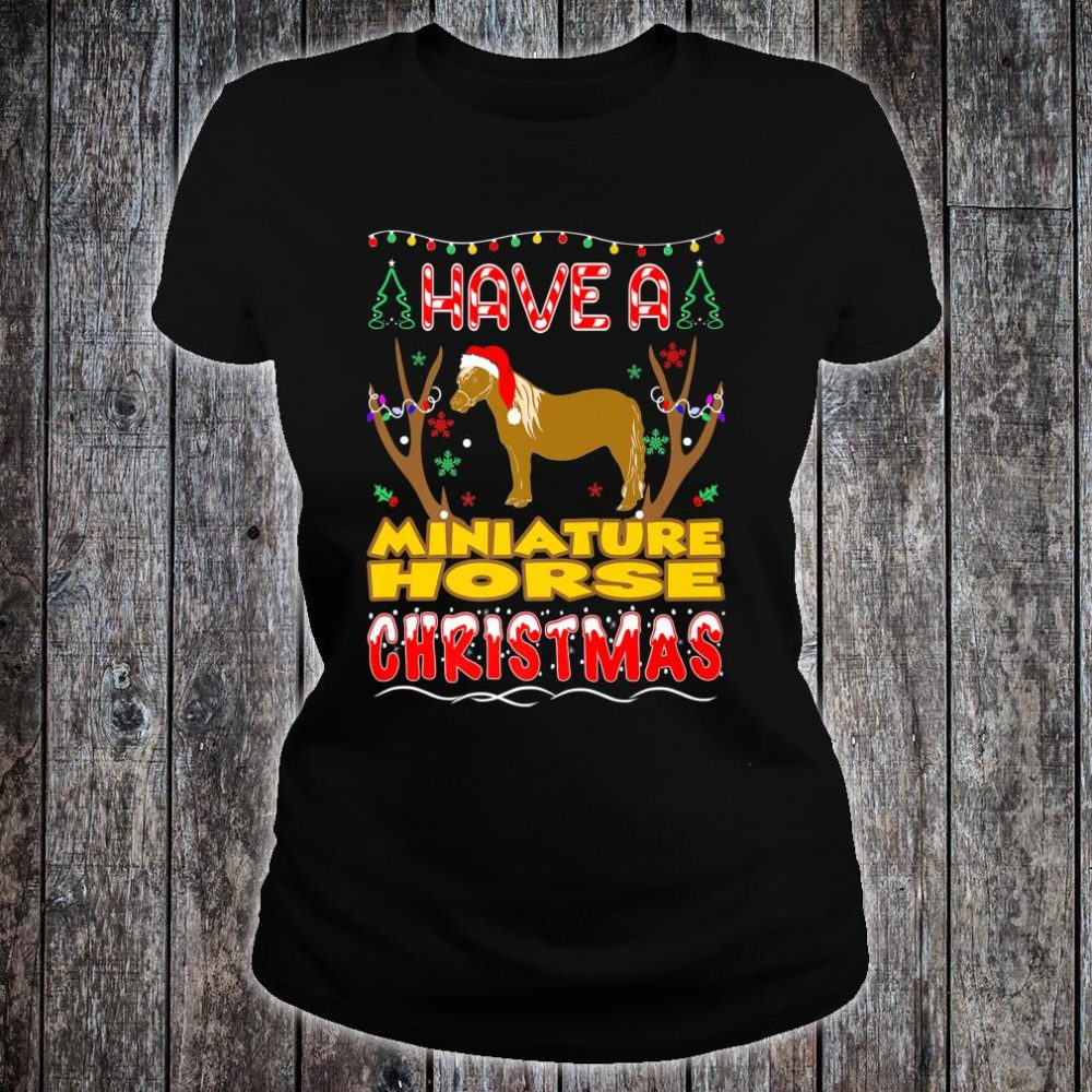 Have A Miniature Horse Christmas Pet Lovers Shirt ladies tee