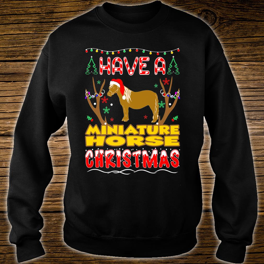 Have A Miniature Horse Christmas Pet Lovers Shirt sweater