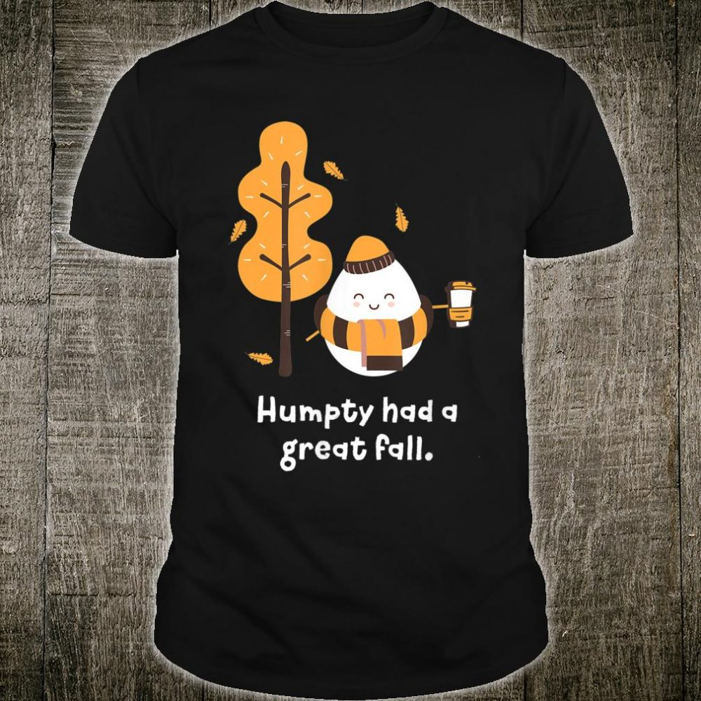 Humpty Had A Great Fall Autumn Joke Shirt