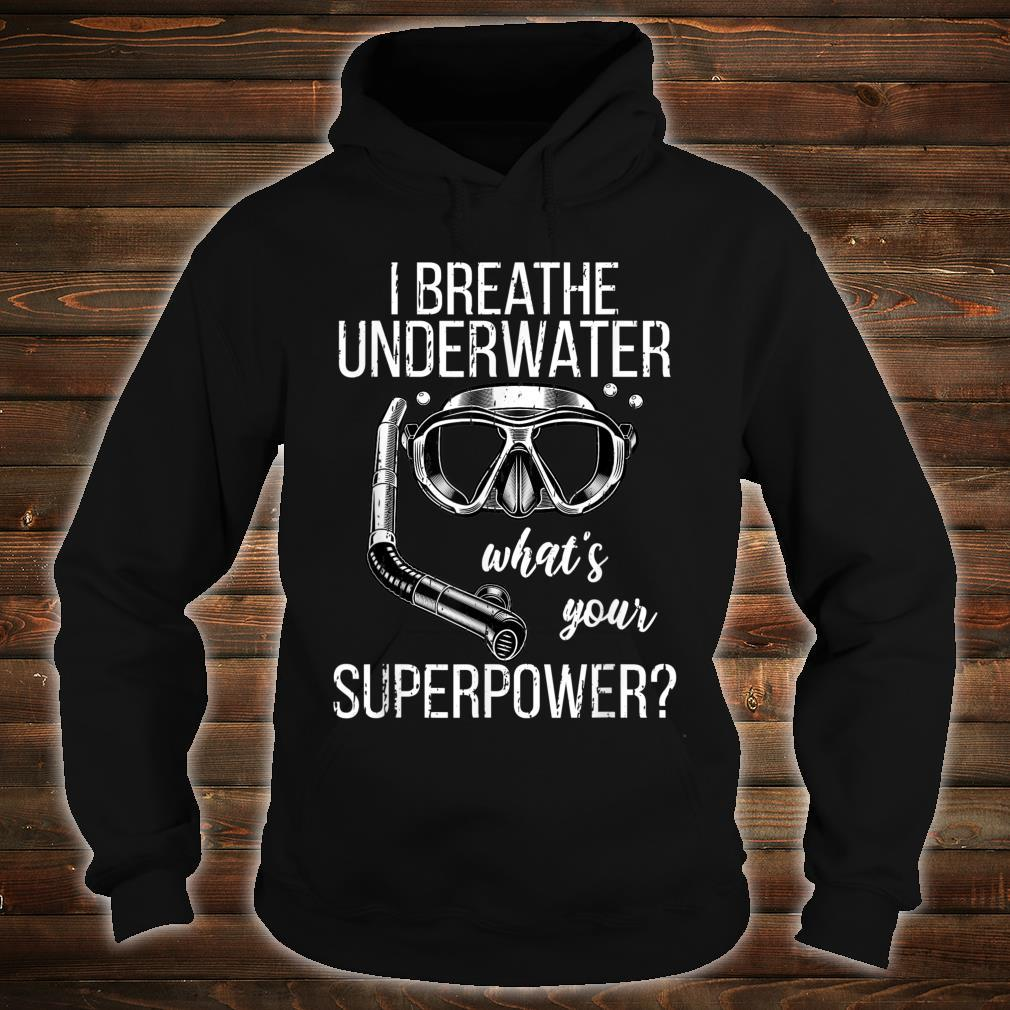 I Breathe Underwater Scuba Diving Whats Your Super Power Shirt hoodie