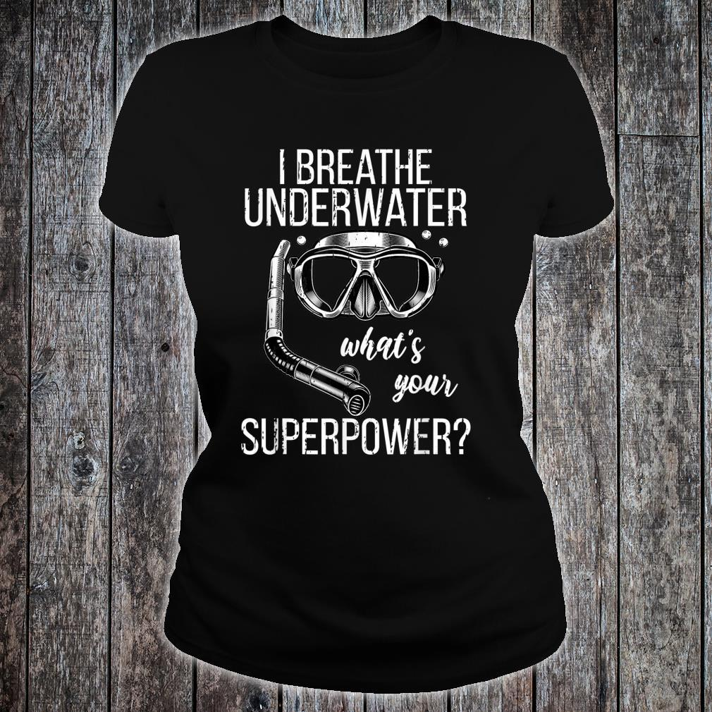 I Breathe Underwater Scuba Diving Whats Your Super Power Shirt ladies tee