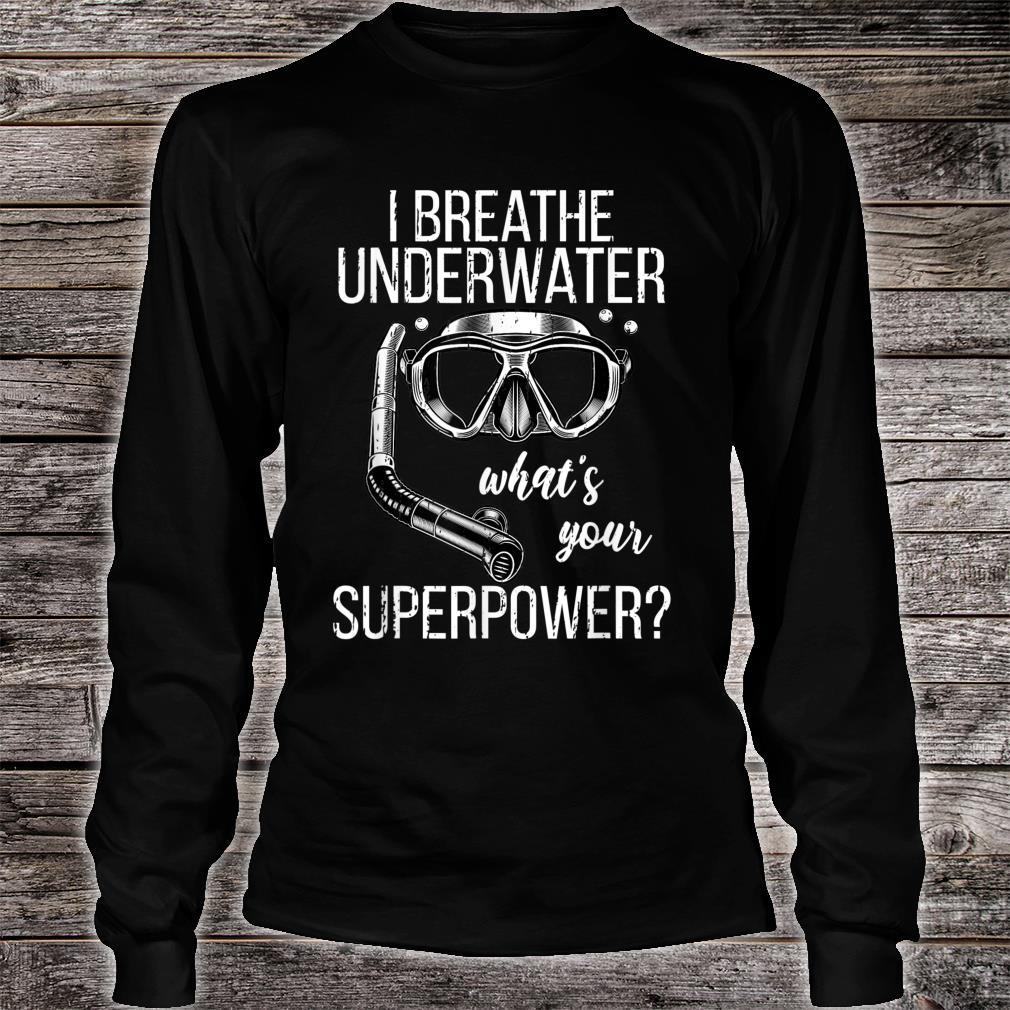 I Breathe Underwater Scuba Diving Whats Your Super Power Shirt long sleeved