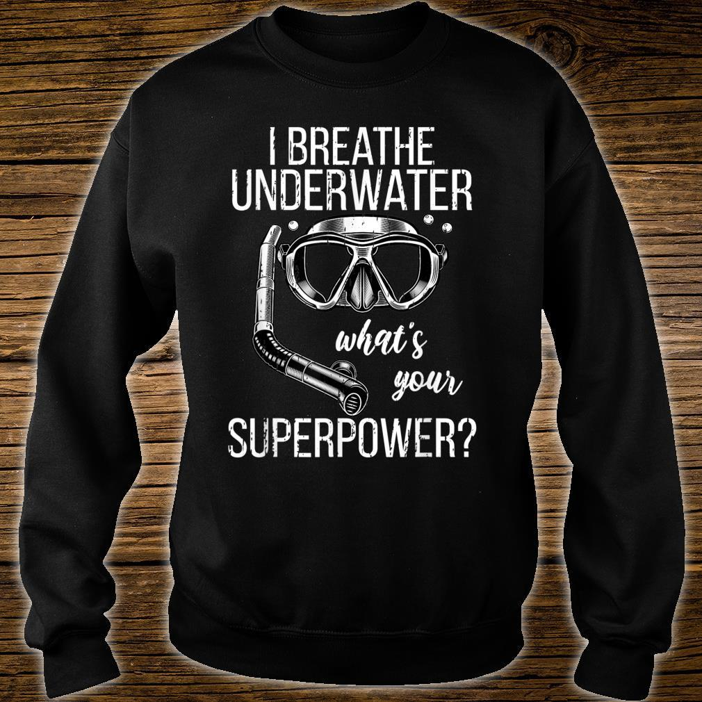 I Breathe Underwater Scuba Diving Whats Your Super Power Shirt sweater