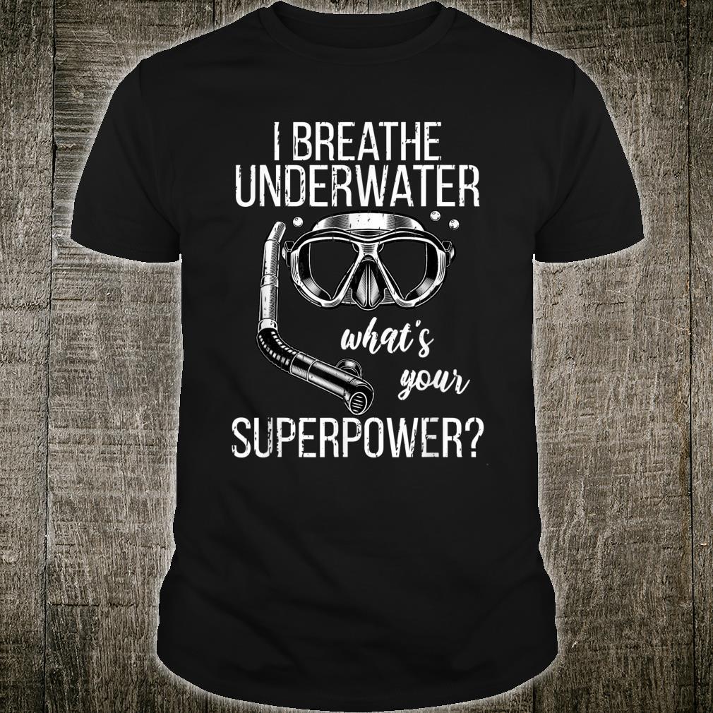 I Breathe Underwater Scuba Diving Whats Your Super Power Shirt