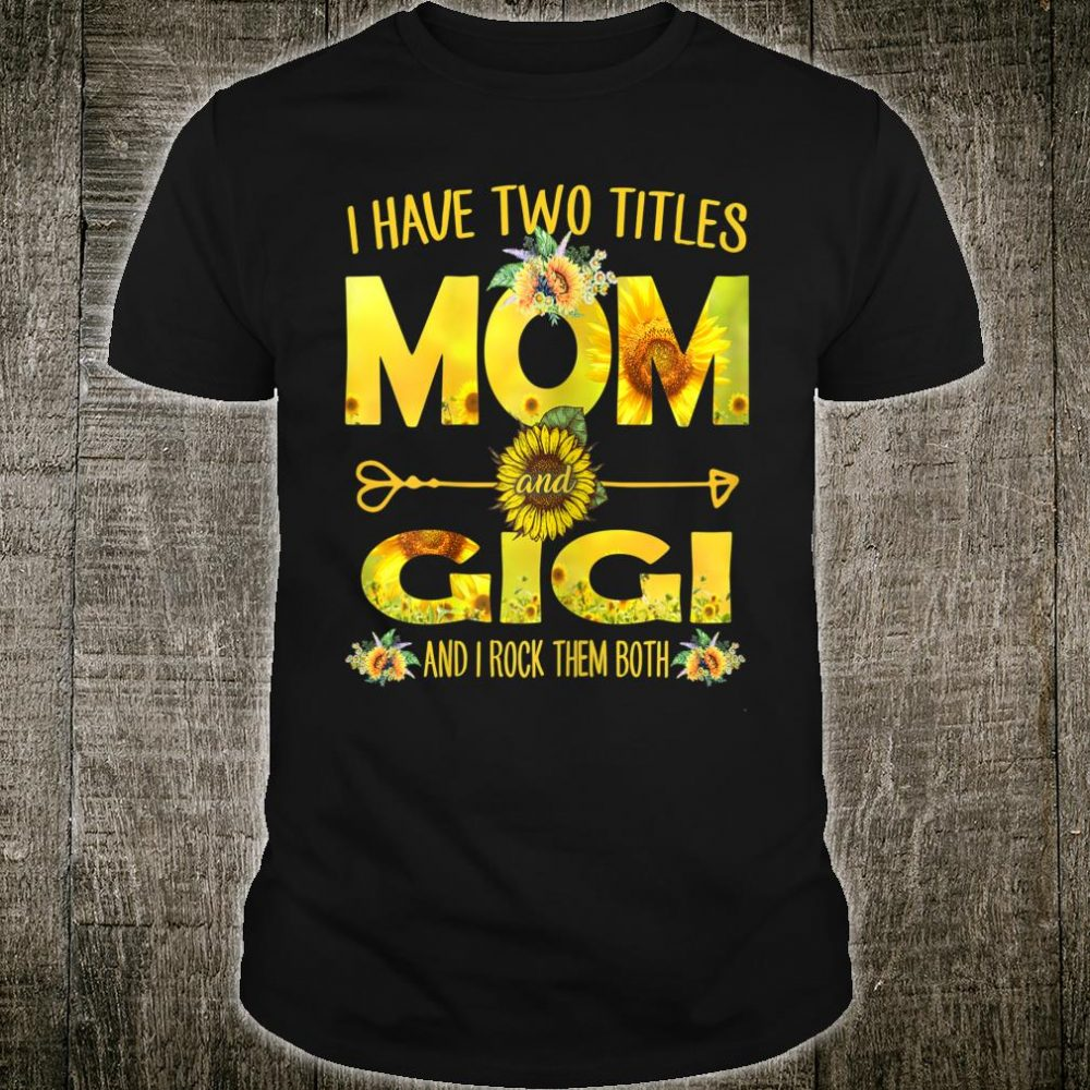I Have Two Titles Mom And Gigi Shirt