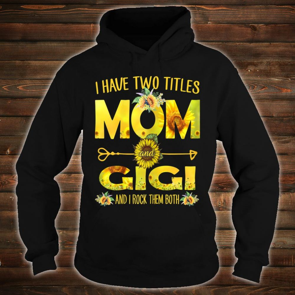 I Have Two Titles Mom And Gigi Shirt hoodie