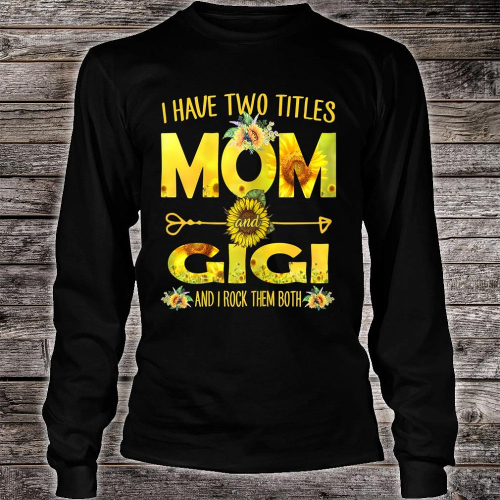 I Have Two Titles Mom And Gigi Shirt long sleeved