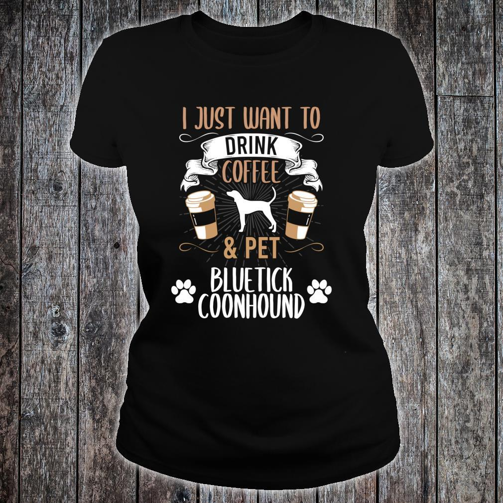 I Just Want To Drink Coffee And Pet Bluetick Coonhound Dog Shirt ladies tee