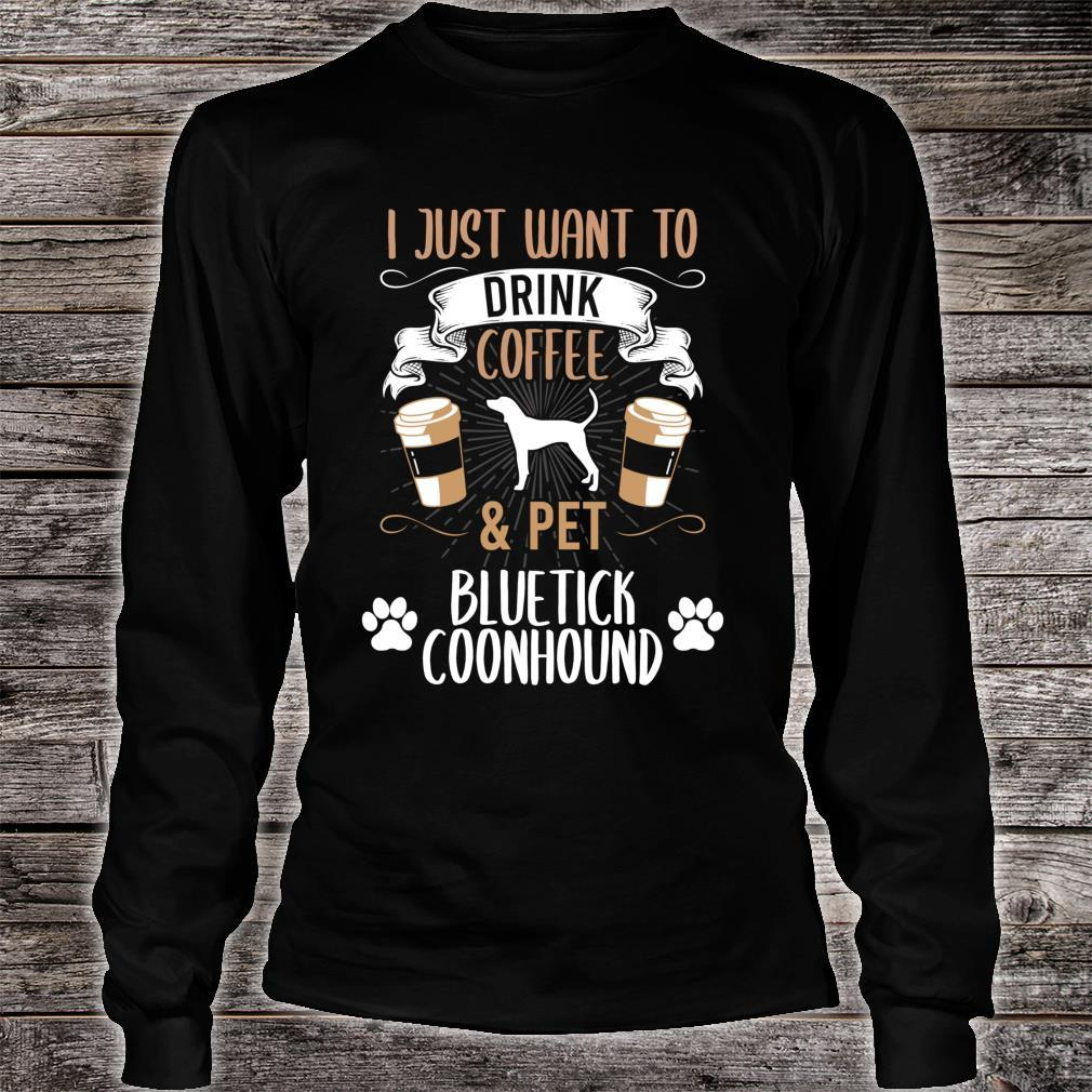 I Just Want To Drink Coffee And Pet Bluetick Coonhound Dog Shirt long sleeved